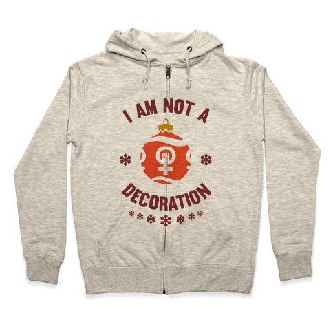 I Am Not A Decoration Zip Hoodie