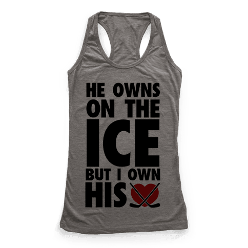 He Owns the Ice (Hockey) Racerback Tank Top