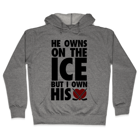 He Owns the Ice (Hockey) Hooded Sweatshirt