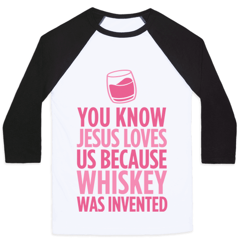 You Know Jesus Loves us because Whiskey was Invented