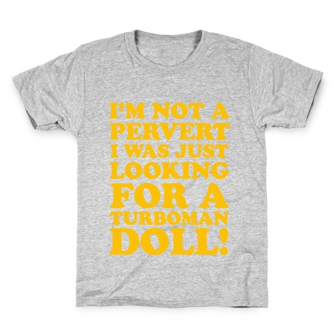 I'm Looking for a Turboman Doll Kids T-Shirt