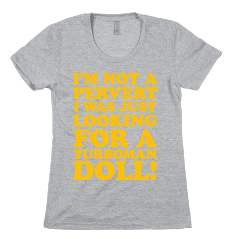 I'm Looking for a Turboman Doll Womens T-Shirt