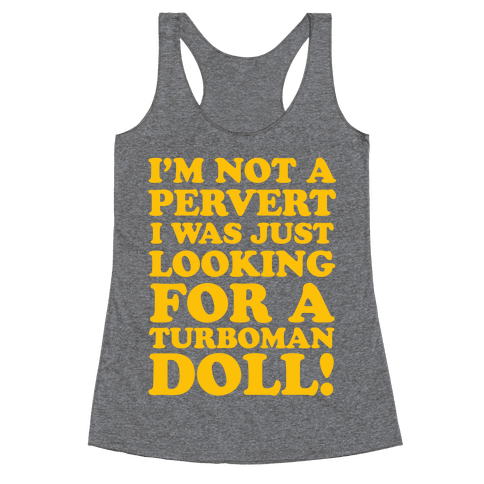 I'm Looking for a Turboman Doll Racerback Tank Top
