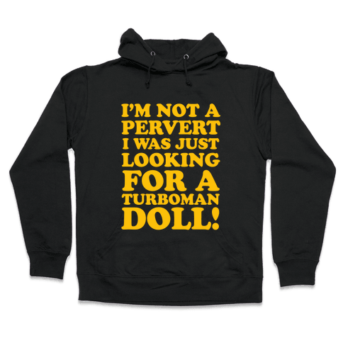 I'm Looking for a Turboman Doll Hooded Sweatshirt