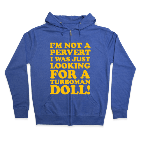 I'm Looking for a Turboman Doll Zip Hoodie