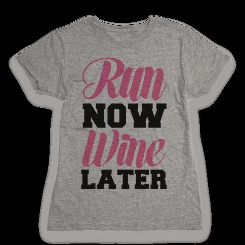 Run Now Wine Later Womens T-Shirt