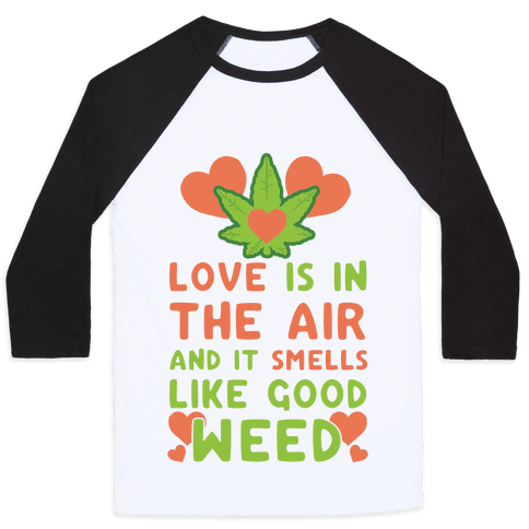 Love Is In The Air And It Smells Like Good Weed Baseball Tee