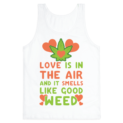 Love Is In The Air And It Smells Like Good Weed Tank Top