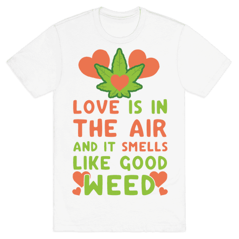 Love Is In The Air And It Smells Like Good Weed Mens T-Shirt