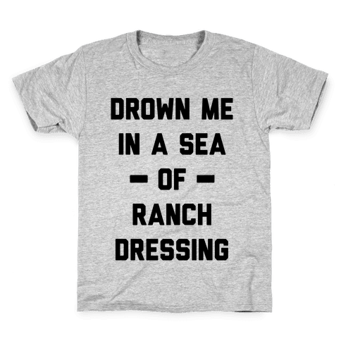 Drown Me In A Sea Of Ranch Dressing Kids T-Shirt