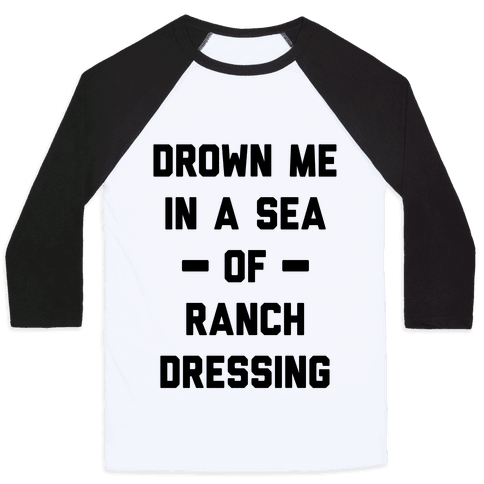 Drown Me In A Sea Of Ranch Dressing Baseball Tee