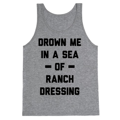 Drown Me In A Sea Of Ranch Dressing Tank Top