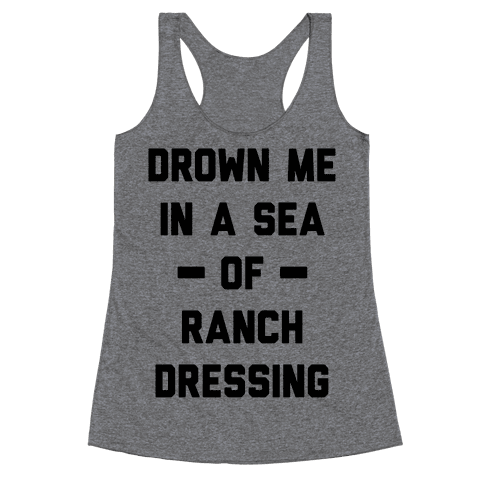 Drown Me In A Sea Of Ranch Dressing Racerback Tank Top
