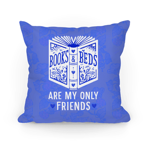 Books and Beds Are My Only Friends Pillow