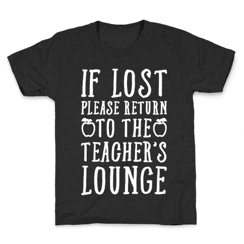 If Lost Please Return To Teacher's Lounge Kids T-Shirt