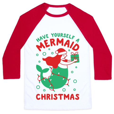Have Yourself A Mermaid Christmas Baseball Tee