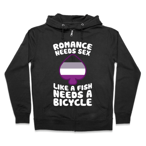 Romance Needs Sex Like A Fish Needs A Bicycle Zip Hoodie