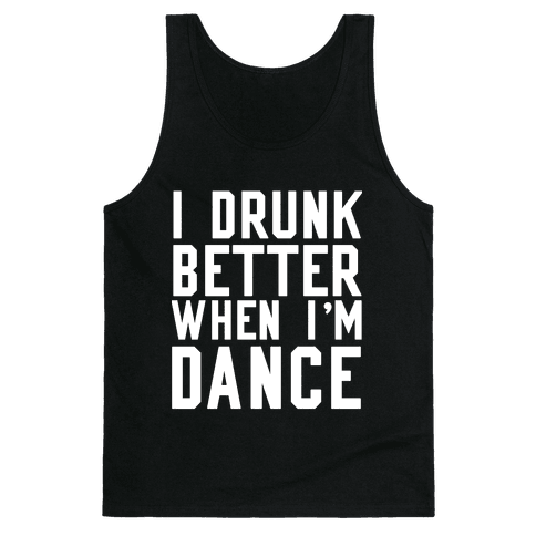I Drunk Better When I Dance Tank Top