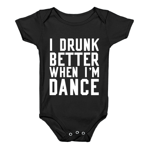 I Drunk Better When I Dance Baby Onesy
