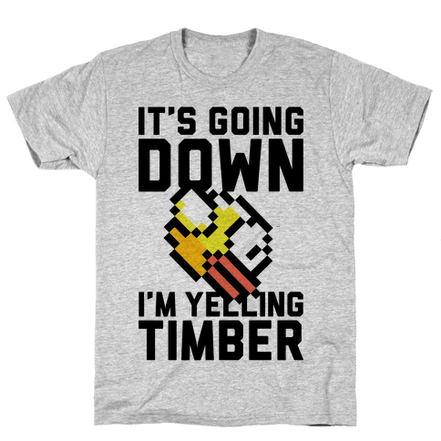 I'm Yelling Timber Mens/Unisex T-Shirt
