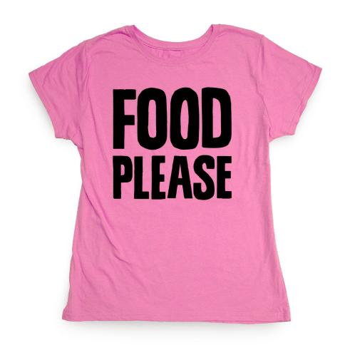 Food Please Womens T-Shirt
