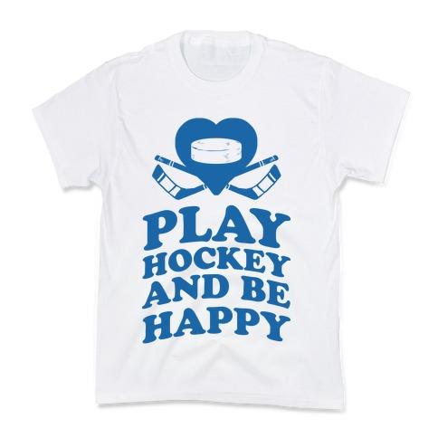Play Hockey And Be Happy Kids T-Shirt