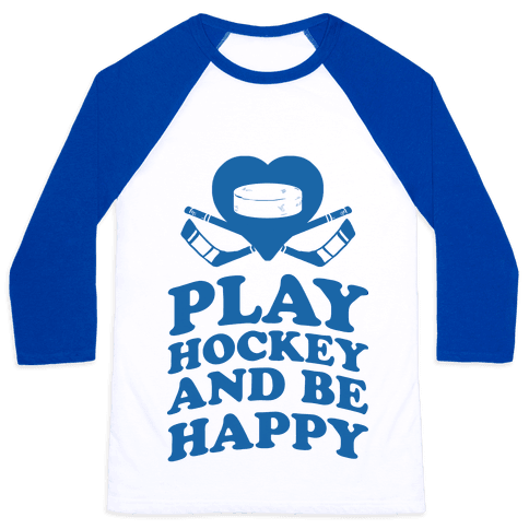 Play Hockey And Be Happy Baseball Tee