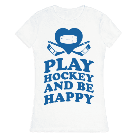 Play Hockey And Be Happy Womens T-Shirt