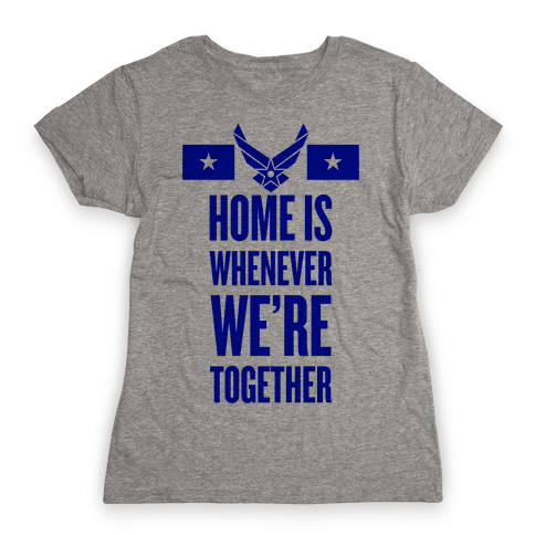 Home Is Whenever We're Together (Air Force) Womens T-Shirt