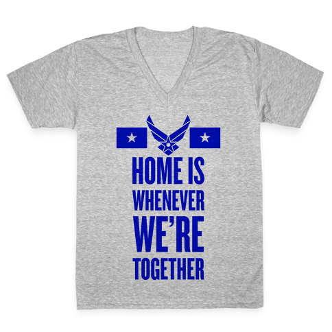 Home Is Whenever We're Together (Air Force) V-Neck Tee Shirt