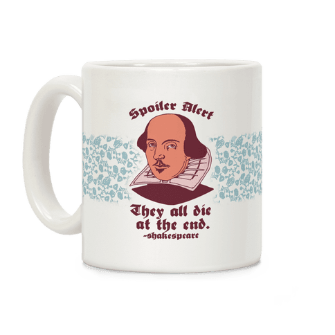 Spoiler Alert, They All Die at the End - Shakespeare Coffee Mug