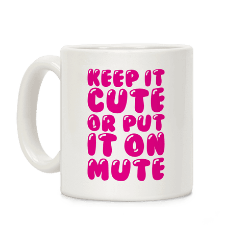 Keep It Cute Or Put It On Mute Coffee Mug