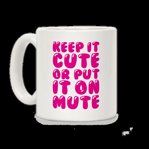 Keep It Cute Or Put It On Mute Coffee Mug