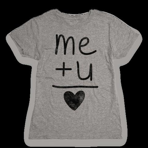 Me + You = Love Womens T-Shirt