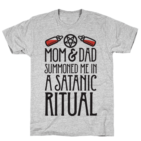 Mom & Dad Summoned Me In A Satanic Ritual Mens T-Shirt