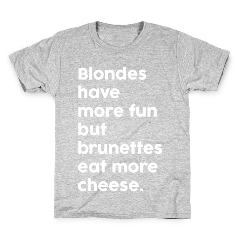 Brunettes Eat More Cheese Kids T-Shirt