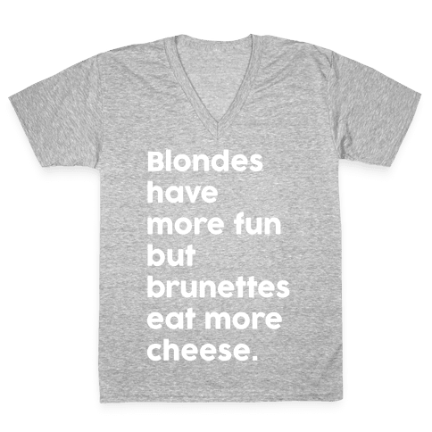 Brunettes Eat More Cheese V-Neck Tee Shirt