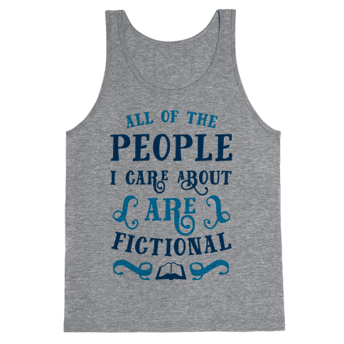 All Of The People I Care About Are Fictional Tank Top
