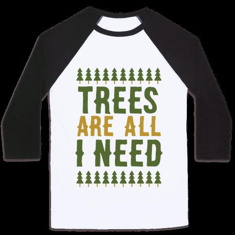 Trees Are All I Need Baseball Tee
