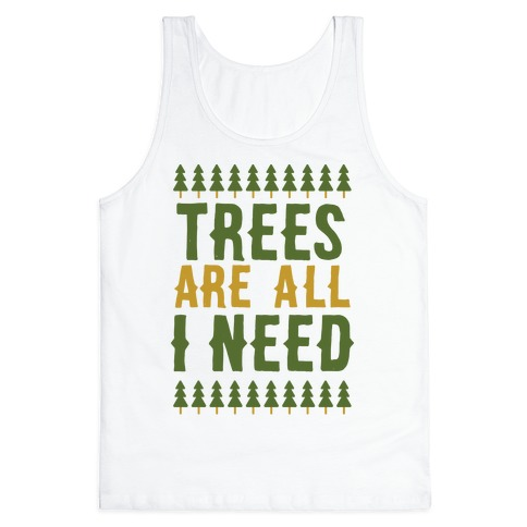 Trees Are All I Need Tank Top