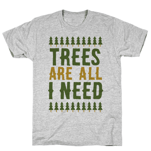 Trees Are All I Need Mens T-Shirt