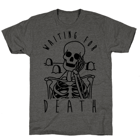 Waiting For Death Mens T-Shirt