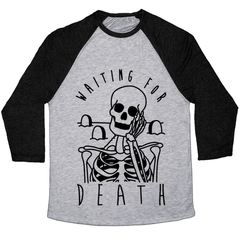 Waiting For Death Baseball Tee