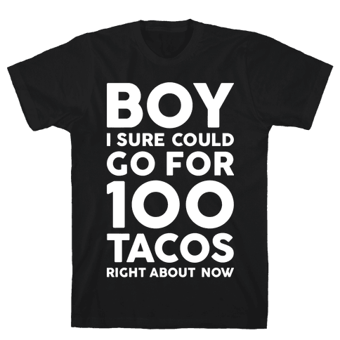I Could Go For 100 Tacos Mens T-Shirt