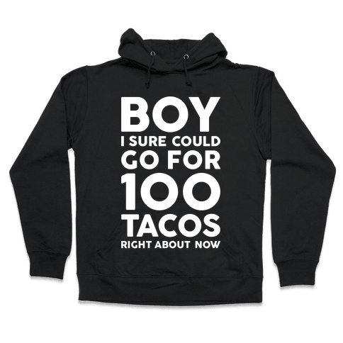 I Could Go For 100 Tacos Hooded Sweatshirt