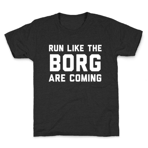 Run Like The Borg Are Coming Kids T-Shirt