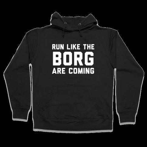Run Like The Borg Are Coming Hooded Sweatshirt
