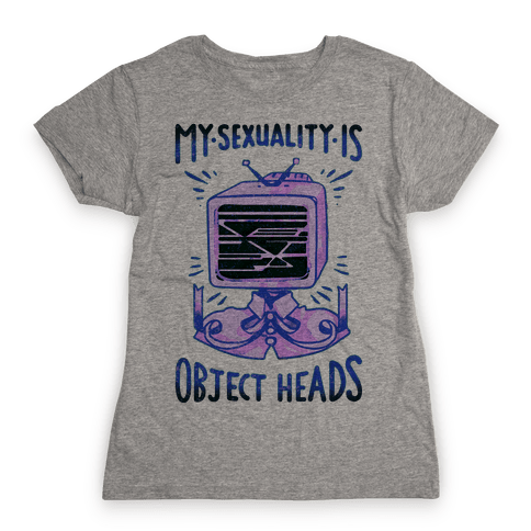 My Sexuality is Object Heads Womens T-Shirt