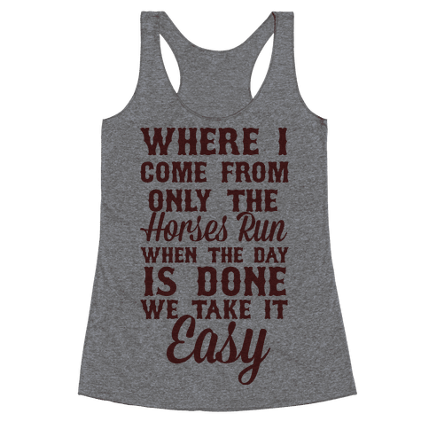 Where I Come From Only The Horses Run Racerback Tank Top
