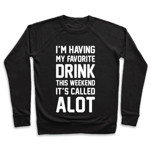 Drinking A lot This Weekend Pullover